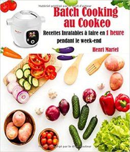 Batch Cooking au Cookeo: Recettes Inratables à faire en 1 heure pendant le week-end