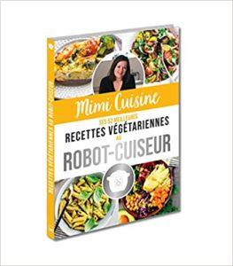 Mimi Cuisine : Ses 52 meilleures recettes végétariennes au robot-cuiseur